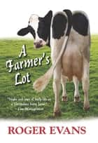 A Farmer's Lot ebook by Roger Evans