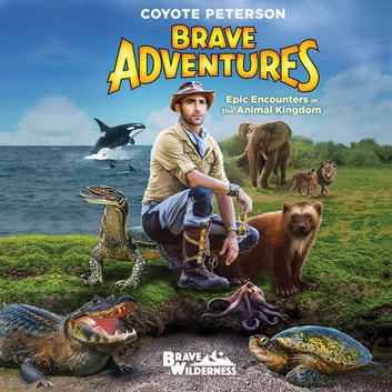Epic Encounters in the Animal Kingdom (Brave Adventures Vol. 2) audiobook by Coyote Peterson