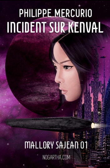 Incident sur Kenval: Space Opera & Aventure (Mallory Sajean 01) - Mallory Sajean 01 ebook by Philippe Mercurio