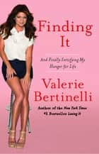 Finding It - And Satisfying My Hunger for Life without Opening the Fridge ebook by Valerie Bertinelli