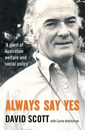 Always Say Yes - A giant of Australian social policy ebook by David Scott