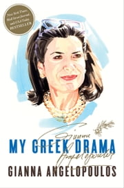 My Greek Drama - Life, Love, and One Woman's Olympic Effort to Bring Glory to Her Country ebook by Gianna Angelopoulos
