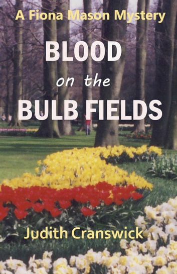 Blood on the Bulb Fields - The Fiona Mason Mysteries, #1 ebook by Judith Cranswick