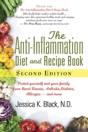 The Anti-Inflammation Diet and Recipe Book, Second Edition - Protect Yourself and Your Family from Heart Disease, Arthritis, Diabetes, Allergies, -and More ebook by Jessica K. Black, N.D., N.D.