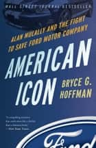 American Icon - Alan Mulally and the Fight to Save Ford Motor Company ebook by Bryce G. Hoffman