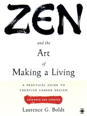 Zen and the Art of Making a Living - A Practical Guide to Creative Career Design ebook by Laurence G. Boldt