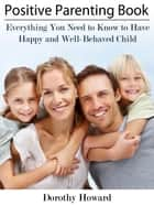 Positive Parenting Book ebook by Dorothy Howard