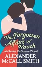 The Forgotten Affairs Of Youth ebook by Alexander McCall Smith