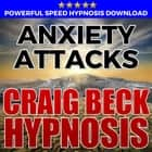 Anxiety Attacks: Hypnosis Downloads audiobook by Craig Beck