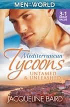 Mediterranean Tycoons - Untamed & Unleashed - 3 Book Box Set, Volume 4 ebook by