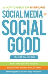Social Media for Social Good: A How-to Guide for Nonprofits ebook by Heather Mansfield