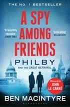 A Spy Among Friends - Kim Philby and the Great Betrayal ebook by Ben Macintyre