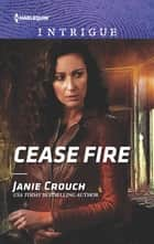 Cease Fire ebook by Janie Crouch