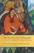 The Royal Seal of Mahamudra - Volume One: A Guidebook for the Realization of Coemergence ebook by Gerardo Abboud, Khamtrul
