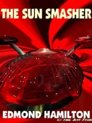 The Sun Smasher ebook by Edmond Hamilton