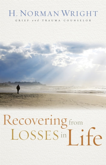 Recovering from Losses in Life ebook by H. Norman Wright