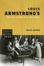 Louis Armstrong's Hot Five and Hot Seven Recordings ebook by Brian Harker