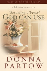 Becoming a Vessel God Can Use ebook by Donna Partow