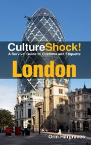 CultureShock! London - A Survival Guide to Customs and Etiquette ebook by Orin Hargraves