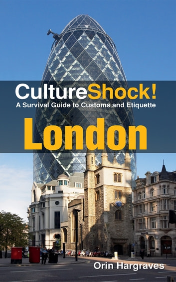 CultureShock! London - A Survival Guide to Customs and Etiquette 電子書籍 by Orin Hargraves