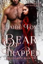 Bear Trapped - Mating Heat, #2 ebook by Jaide Fox