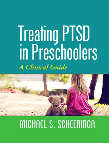 Treating PTSD in Preschoolers - A Clinical Guide ebook by Michael S. Scheeringa, MD