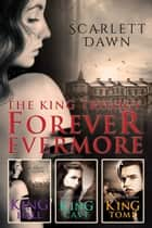 The King Trilogy: Forever Evermore Books 1-3/King Hall/King Cave/King Tomb ebook by Scarlett Dawn