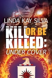 Kill or Be Killed: Under Cover ebook by Linda Kay Silva