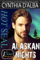 Hot SEAL, Alaskan Nights ebook by Cynthia D'Alba