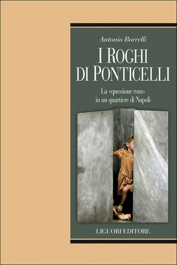 "I roghi di Ponticelli - La ""questione rom"" in un quartiere di Napoli ebook by Antonio Borrelli"