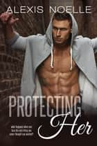 Protecting Her ebook by Alexis Noelle