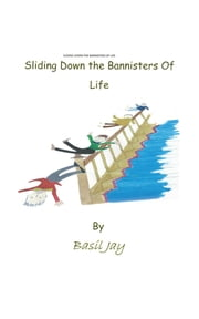 SLIDING DOWN THE BANISTERS OF LIFE ebook by Basil Jay