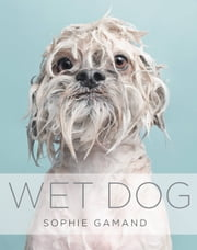 Wet Dog ebook by Sophie Gamand