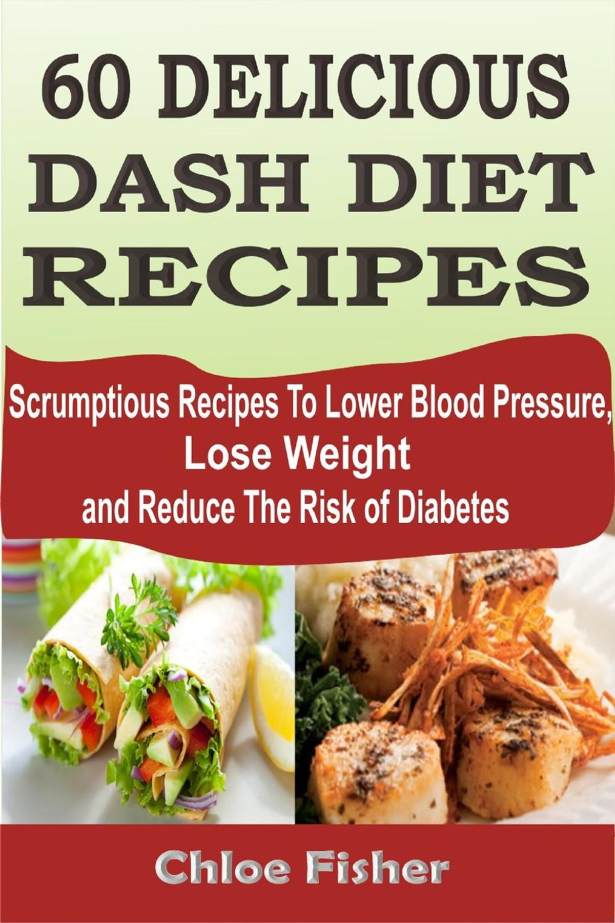 60 delicious dash diet recipes scrumptious recipes to lower blood 60 delicious dash diet recipes scrumptious recipes to lower blood pressure lose weight and reduce the risk of diabetes ebook by chloe fisher forumfinder Choice Image