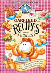 Garfield...Recipes with Cattitude! - Over 230 scrumptious, quick & easy recipes for Garfield's favorite foods...lasagna, pizza and much more! ebook by Gooseberry Patch