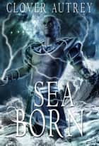 Sea Born ebook by Clover Autrey
