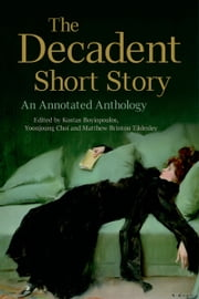 The Decadent Short Story: An Annotated Anthology ebook by Kostas Boyiopoulos,Yoonjoung Choi,Matthew Brinton Tildesley