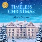 A Timeless Christmas luisterboek by Alexis Stanton