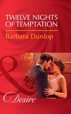 Twelve Nights Of Temptation (Mills & Boon Desire) (Whiskey Bay Brides, Book 2) eBook by Barbara Dunlop