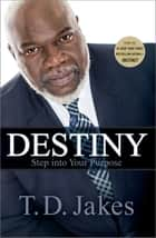 Destiny - Step into Your Purpose ebook by T. D. Jakes