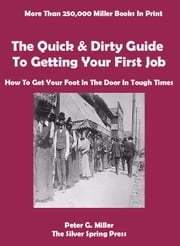 The Quick & Dirty Guide To Getting Your First Job ebook by Peter Miller