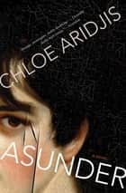 Asunder - A Novel ebook by Chloe Aridjis