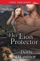 Her Lion Protector ebook by Doris O'Connor