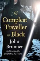 The Compleat Traveller in Black ebook by John Brunner