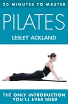 20 MINUTES TO MASTER ... PILATES ebook by Lesley Ackland
