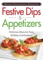 Holiday Entertaining Essentials: Festive Dips and Appetizers ebook by Adams Media