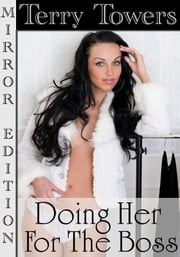 Doing Her For The Boss - Mirror Edition Erotica ebook by Terry Towers