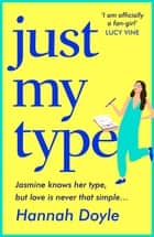 Just My Type - The brand-new HILARIOUS novel from the author of THE YEAR OF SAYING YES 電子書 by Hannah Doyle