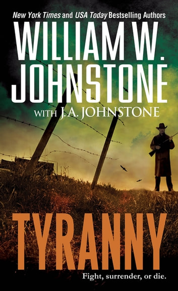 Tyranny ebook by William W. Johnstone,J.A. Johnstone