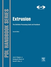 Extrusion - The Definitive Processing Guide and Handbook ebook by Harold F. Giles Jr,John R. Wagner, Jr.,Eldridge M. Mount